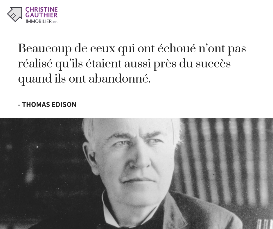 Thmoas Edison - Beaucoup de ceux qui ont échoué n'ont pas réalisé qu'ils étaient aussi près du succès quand ils ont abandonné.