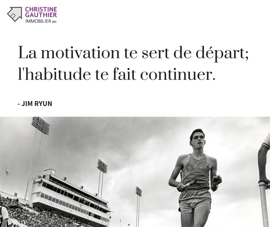 Jim Ryun - La motivation te sert de départ; l'habitude te fait continuer.
