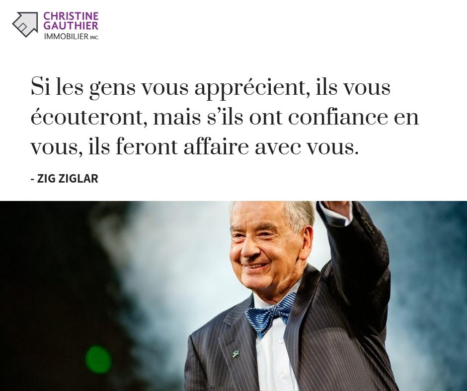 Zig Ziglar - Si les gens vous apprécient, ils vous écouteront, mais s'ils ont confiance en vous, ils feront affaire avec vous.