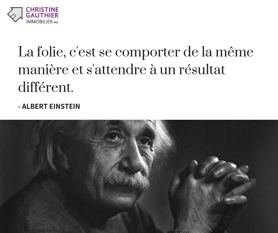 Albert Einstein - La folie, c'est se comporter de la même manière et s'attendre à un résultat différent.